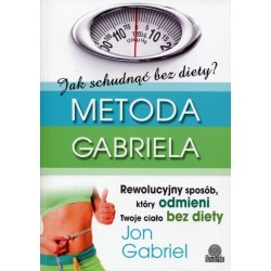 Jak schudnąć bez diety. Metoda Gabriela